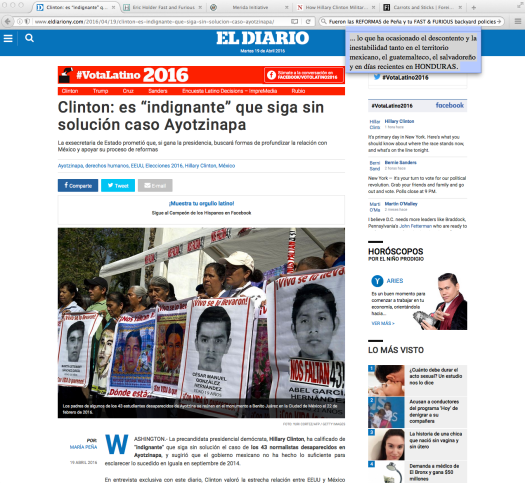Dear Hillary: Don't now if you are playing the carrots monologue on you foreign policy dialog, but Madam Secretary, it is precisely the STICK policy [Merida Initiative & ATF's Fast and Furious] that contributed to the disappearance of those 43 students, in addition to the MORE THAN 120 Thousand of victims of your BackYard politics with your neighbor to the South. Indignados, Señora: mis huevos rancheros.